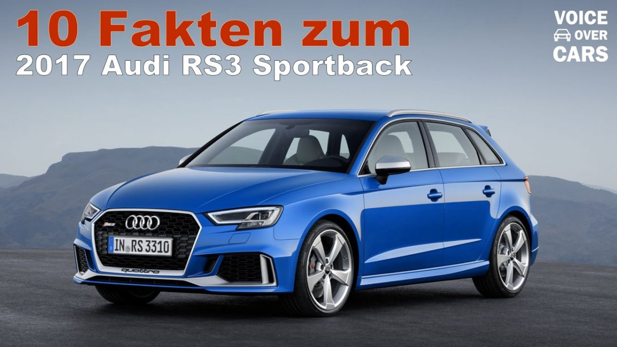 2017 Audi RS3 Sportback 10 Fakten Voice over Cars News Genf Automobil Salon 2017