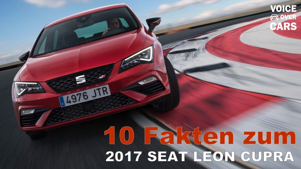Seat Leon Cupra 300 PS – 10 Fakten – Voice over Cars News